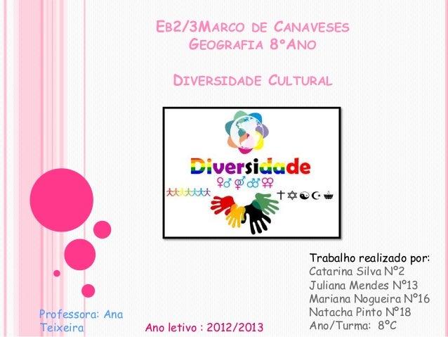 EB2/3MARCO DE CANAVESES GEOGRAFIA 8ºANO DIVERSIDADE CULTURAL  Professora: Ana Teixeira  Ano letivo : 2012/2013  Trabalho r...