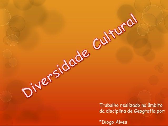 Trabalho realizado no âmbito da disciplina de Geografia por: *Diogo Alves