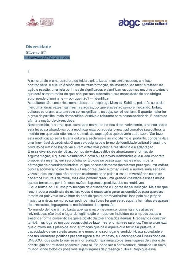 Diversidade Gilberto Gil in Seminário SESC, 30.11.2006 I A cultura não é uma estrutura definida e cristalizada, mas um pro...