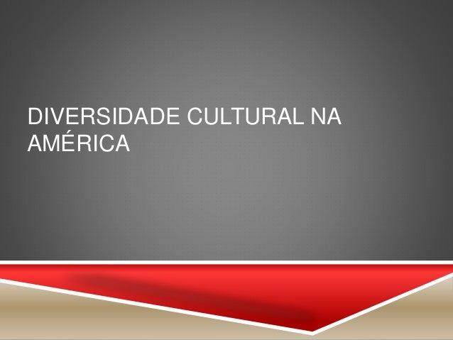 DIVERSIDADE CULTURAL NA AMÉRICA