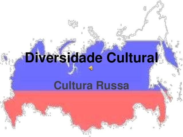 Diversidade CulturalCultura Russa