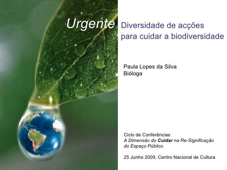 Urgente         Diversidade de acções                        para cuidar a biodiversidade                          Paula L...