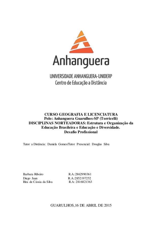 CURSO GEOGRAFIA E LICENCIATURA Polo: Anhanguera Guarulhos-SP (Torricelli) DISCIPLINAS NORTEADORAS: Estrutura e Organização...