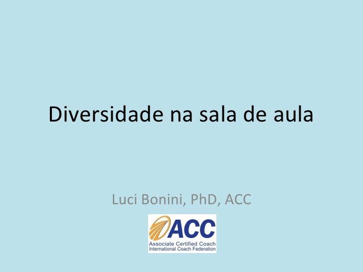 Diversidade na sala de aula Luci Bonini, PhD, ACC
