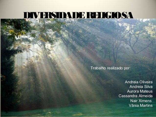 DIVERSIDADE RE IGIOSA              L            Trabalho realizado por:                               Andreia Oliveira    ...