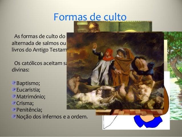 Formas de culto  As formas de culto do cristianismo envolvem a oração, leituraalternada de salmos ou de passagens bíblicas...