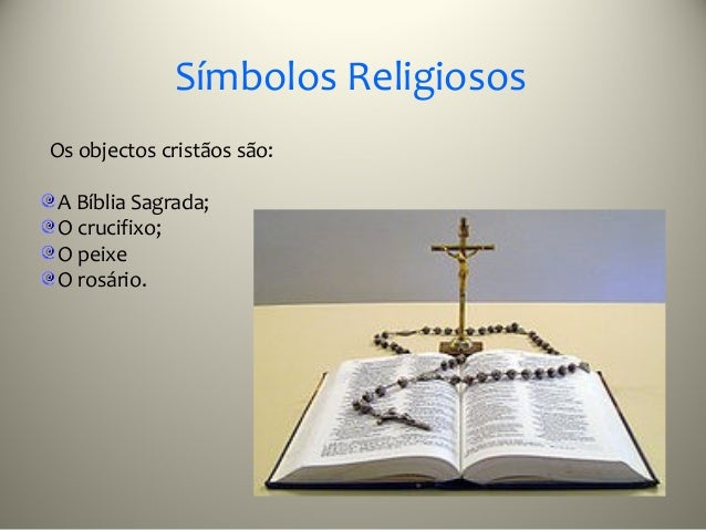 Símbolos ReligiososOs objectos cristãos são:A Bíblia Sagrada;O crucifixo;O peixeO rosário.