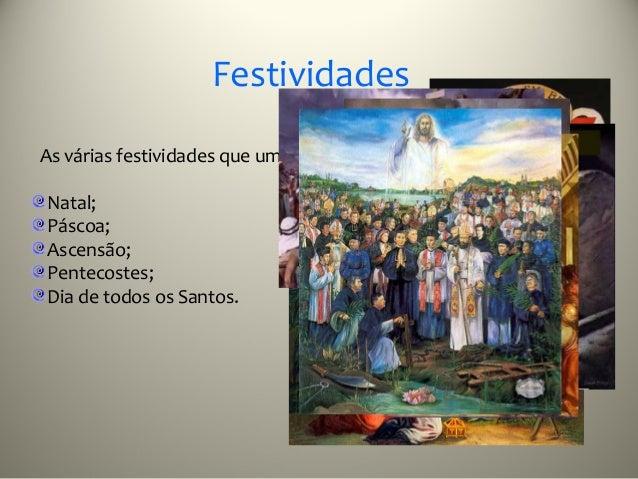 FestividadesAs várias festividades que um cristão festeja são:Natal;Páscoa;Ascensão;Pentecostes;Dia de todos os Santos.