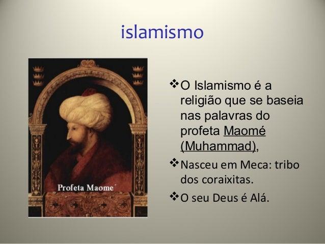 islamismo      O Islamismo é a       religião que se baseia       nas palavras do       profeta Maomé       (Muhammad),  ...
