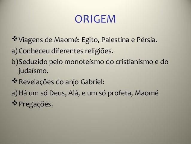 ORIGEM Viagens de Maomé: Egito, Palestina e Pérsia.a) Conheceu diferentes religiões.b)Seduzido pelo monoteísmo do cristia...