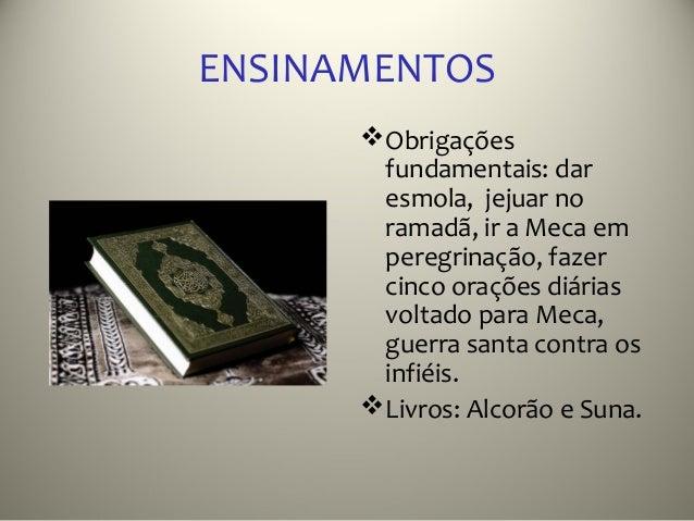 ENSINAMENTOS       Obrigações        fundamentais: dar        esmola, jejuar no        ramadã, ir a Meca em        peregr...