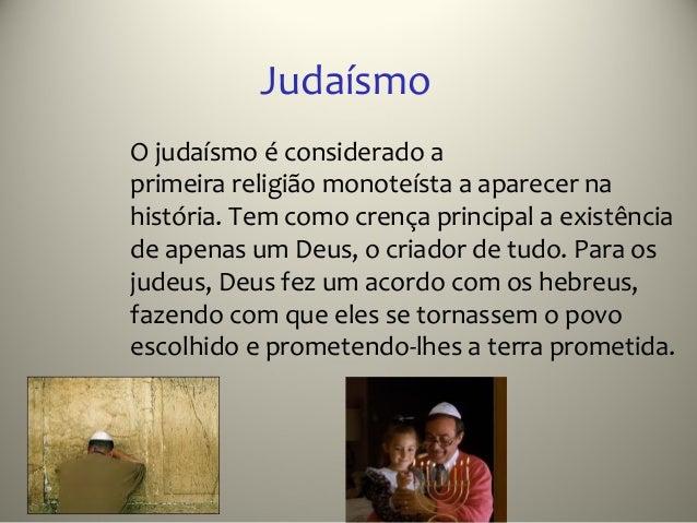 JudaísmoO judaísmo é considerado aprimeira religião monoteísta a aparecer nahistória. Tem como crença principal a existênc...