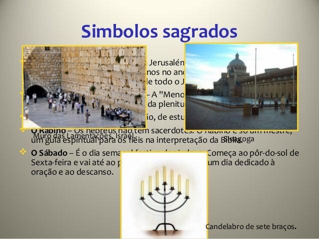 Simbolos sagrados O Muro das Lamentações – em Jerusalém, é o que resta do templo de  Herodes, destruído pelos romanos no ...