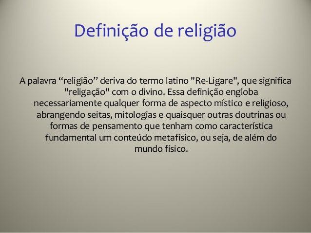 """Definição de religiãoA palavra """"religião"""" deriva do termo latino """"Re-Ligare"""", que significa           """"religação"""" com o di..."""