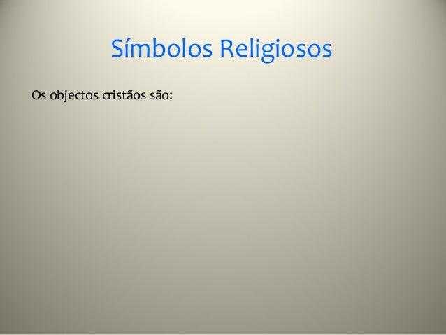 Símbolos ReligiososOs objectos cristãos são: