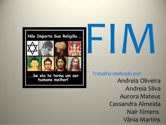 FIMTrabalho realizado por:          Andreia Oliveira             Andreia Silva           Aurora Mateus       Cassandra Alm...
