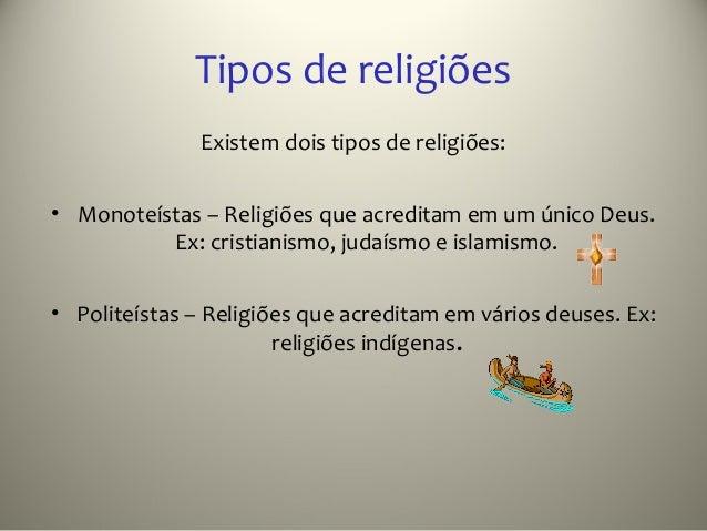 Tipos de religiões               Existem dois tipos de religiões:• Monoteístas – Religiões que acreditam em um único Deus....