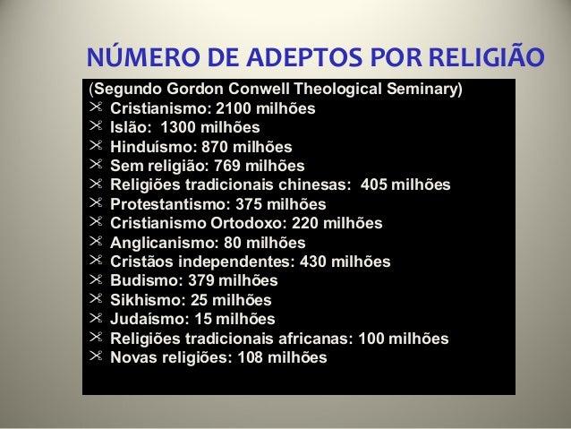 NÚMERO DE ADEPTOS POR RELIGIÃO(Segundo Gordon Conwell Theological Seminary) Cristianismo: 2100 milhões Islão: 1300 milhõ...