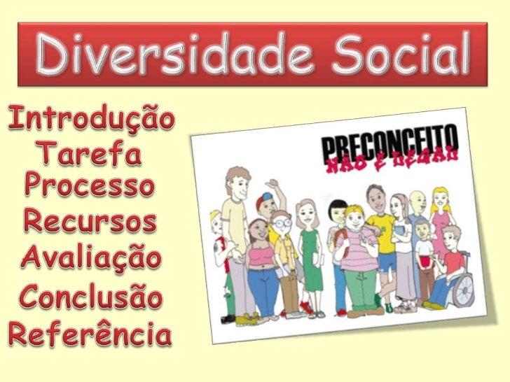 Diversidade Social   Bem Vindos ao estudo sobre as diferenças da nossa      sociedade e a importância de respeitá-las.    ...