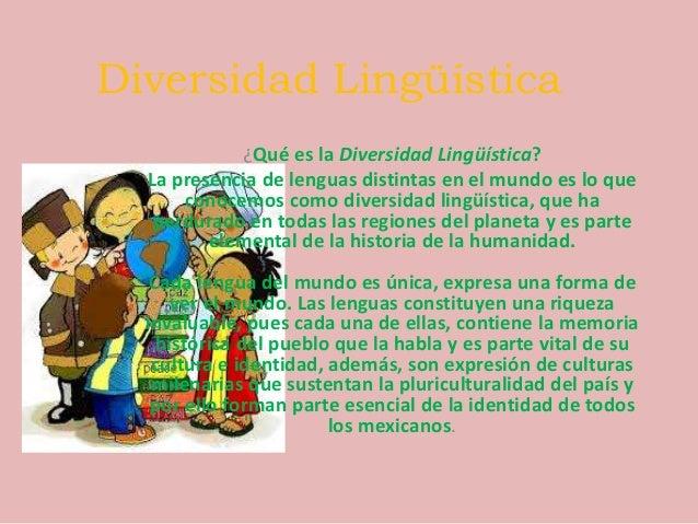 Diversidad Lingüística            ¿Qué es la Diversidad Lingüística?  La presencia de lenguas distintas en el mundo es lo ...