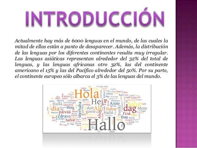 La diversidad lingüística se refiere a una medida de la cantidad de lenguas existentes en un país o área geográfica. Actua...