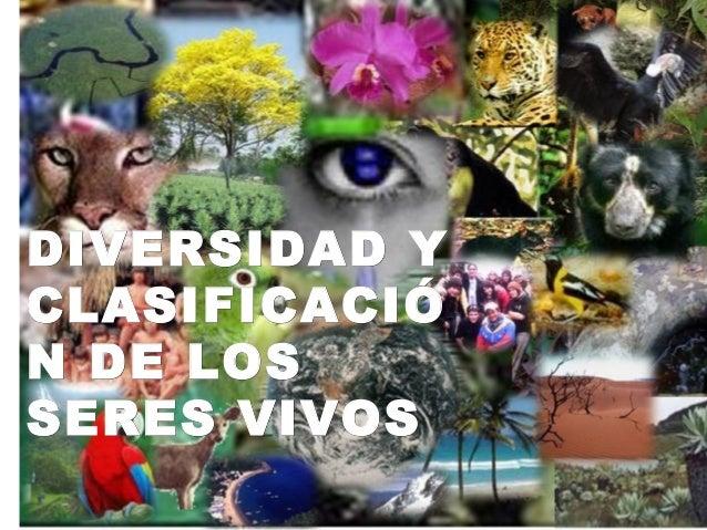 DIVERSIDAD YDIVERSIDAD YCLASIFICACIÓCLASIFICACIÓN DE LOSN DE LOSSERES VIVOSSERES VIVOS