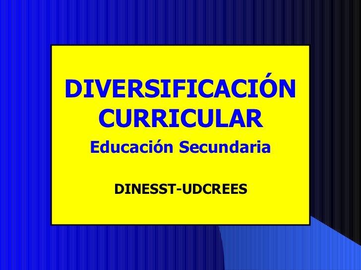 DIVERSIFICACIÓN CURRICULAR Educación Secundaria DINESST-UDCREES