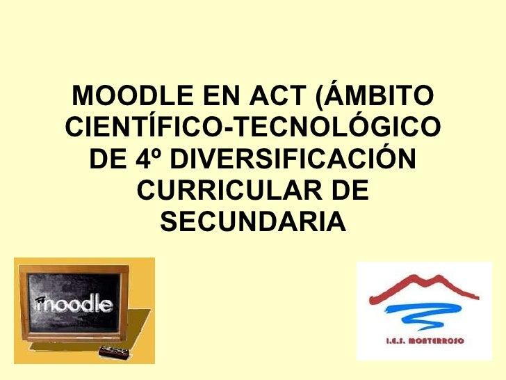MOODLE EN ACT (ÁMBITO CIENTÍFICO-TECNOLÓGICO DE 4º DIVERSIFICACIÓN CURRICULAR DE SECUNDARIA