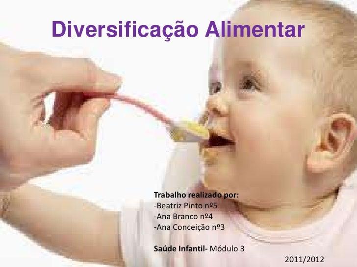 Diversificação Alimentar         Trabalho realizado por:         -Beatriz Pinto nº5         -Ana Branco nº4         -Ana C...