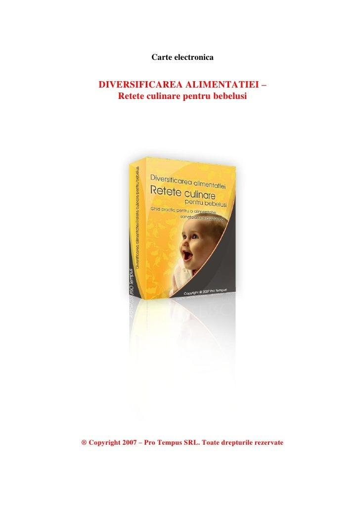 Carte electronica        DIVERSIFICAREA ALIMENTATIEI –         Retete culinare pentru bebelusi     ® Copyright 2007 – Pro ...