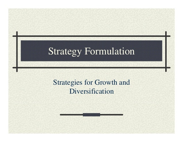 Strategy Formulation Strategies for Growth and       Diversification