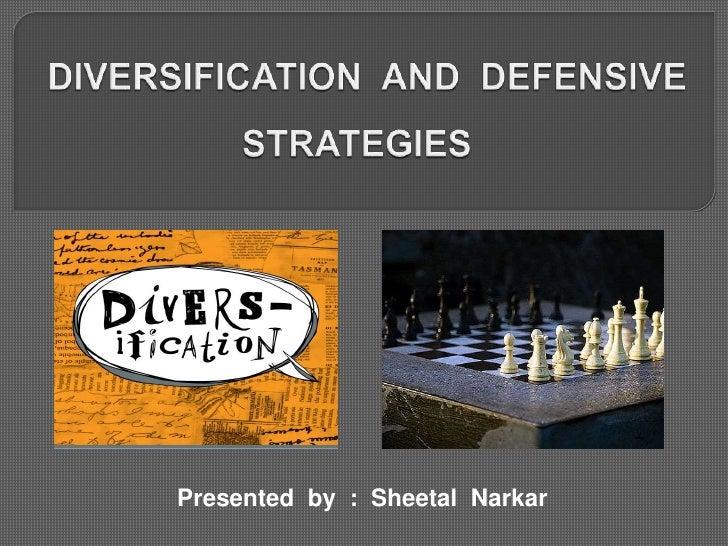 DIVERSIFICATION  AND  DEFENSIVE   STRATEGIES<br />Presented  by  :  SheetalNarkar<br />