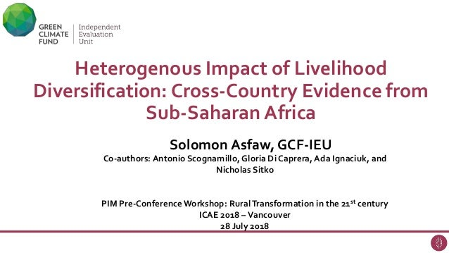 Heterogenous Impact of Livelihood Diversification: Cross-Country Evidence from Sub-Saharan Africa Co-authors: Antonio Scog...