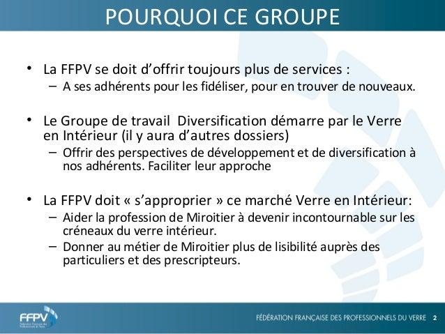 25/09/13 2 2 POURQUOI CE GROUPE • La FFPV se doit d'offrir toujours plus de services : – A ses adhérents pour les fidélise...