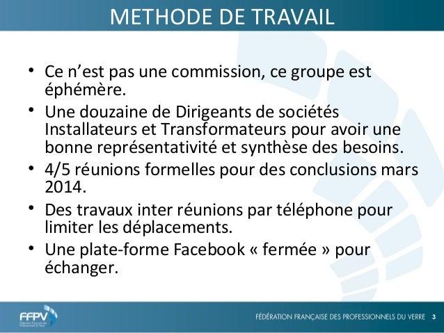 25/09/13 3 3 METHODE DE TRAVAIL • Ce n'est pas une commission, ce groupe est éphémère. • Une douzaine de Dirigeants de soc...