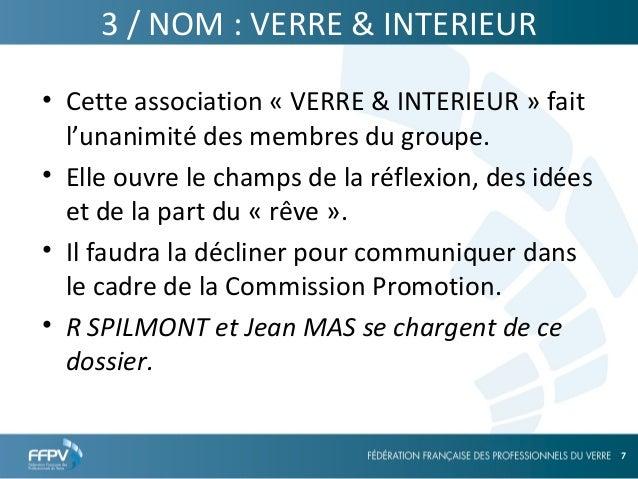 25/09/13 7 7 3 / NOM : VERRE & INTERIEUR • Cette association « VERRE & INTERIEUR » fait l'unanimité des membres du groupe....