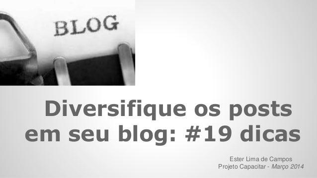 Diversifique os posts em seu blog: #19 dicas Ester Lima de Campos Projeto Capacitar - Março 2014