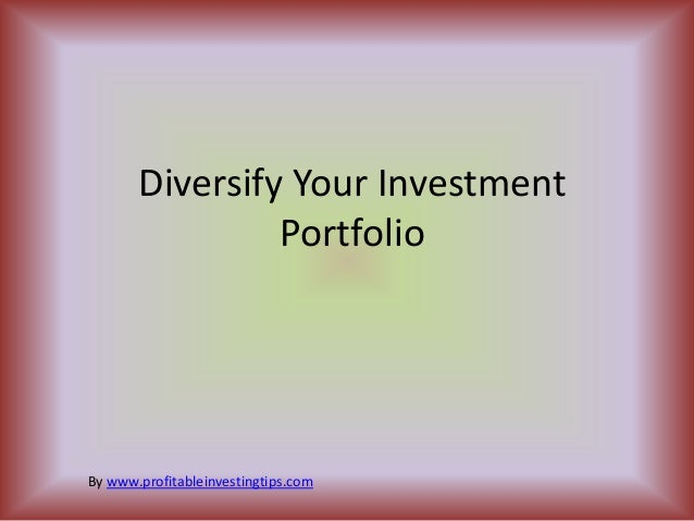 Diversify Your Investment                PortfolioBy www.profitableinvestingtips.com