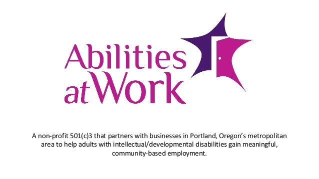 A non-profit 501(c)3 that partners with businesses in Portland, Oregon's metropolitan area to help adults with intellectua...