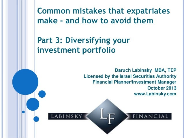 Common mistakes that expatriates make - and how to avoid them Part 3: Diversifying your investment portfolio Baruch Labins...