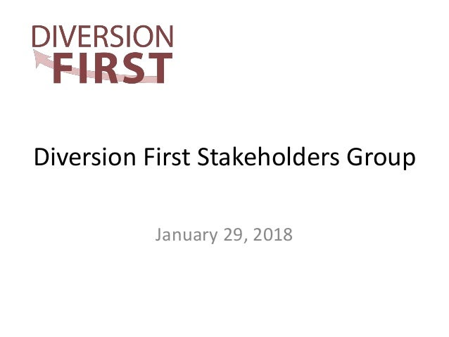 Diversion First Stakeholders Group January 29, 2018
