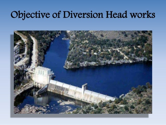 diversion headworks Diversion headworks 1 subject: irrigation engineering module: iii diversion headworks prepared by: khushbu b bhojak 2 diversion headworks definition: a diversion head-works is a structure constructed across a river for the purpose of raising water level in the river so that it can be diverted into the off taking canals.