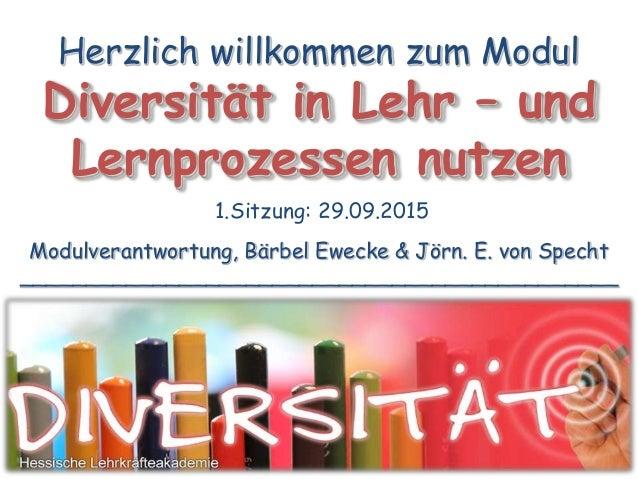 Diversität in Lehr – und Lernprozessen nutzen Modulverantwortung, Bärbel Ewecke & Jörn. E. von Specht ____________________...