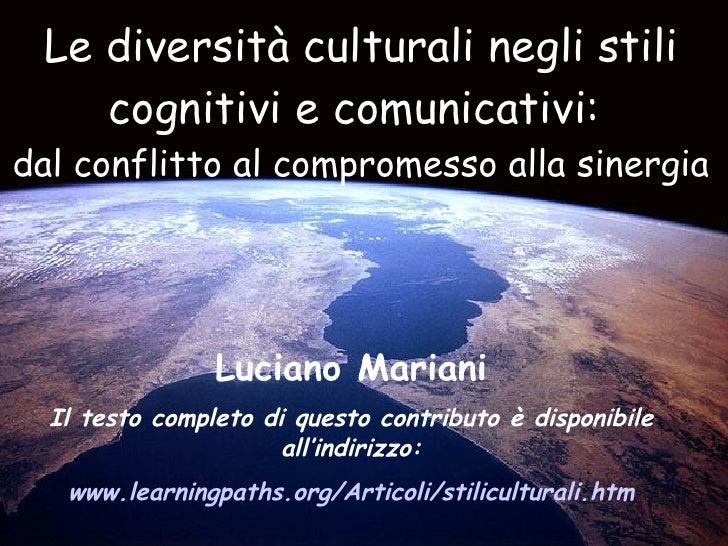 Le diversità culturali negli stili cognitivi e comunicativi:  dal conflitto al compromesso alla sinergia Luciano Mariani I...