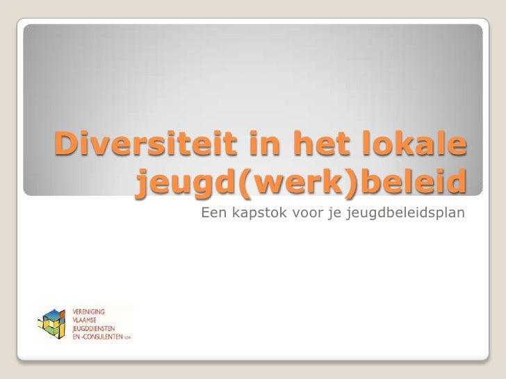 Diversiteit in het lokale jeugd(werk)beleid<br />Een kapstok voor je jeugdbeleidsplan <br />
