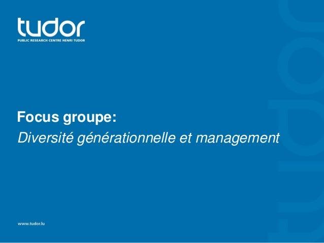 Focus groupe:Diversité générationnelle et management