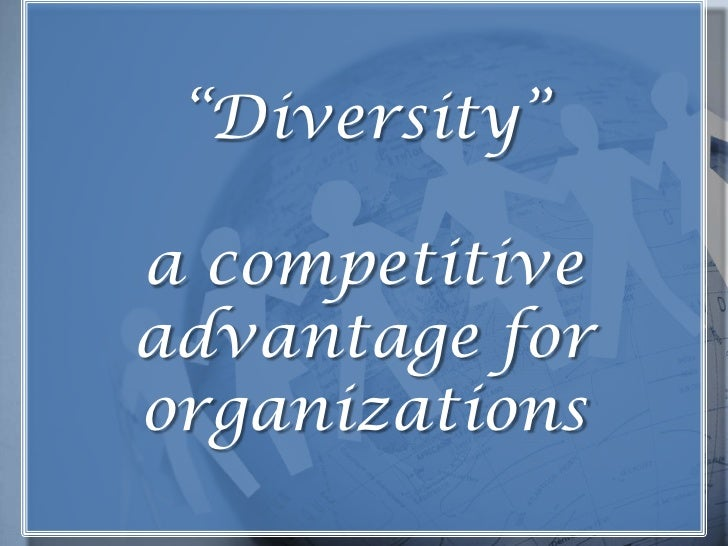 """Diversity""a competitive advantage for organizations<br />"