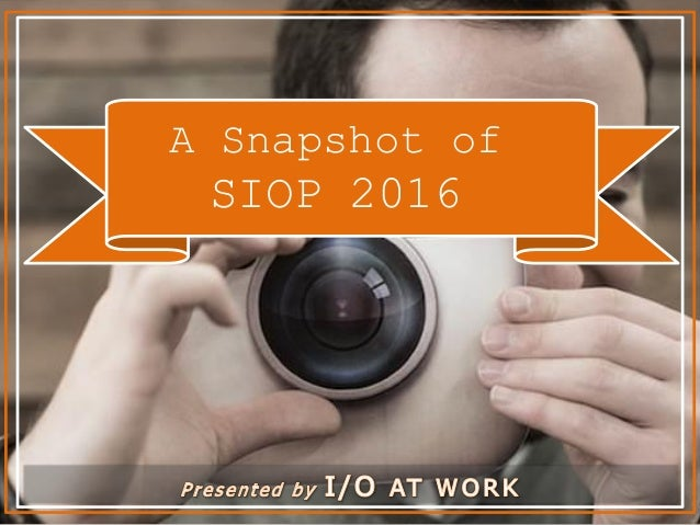 A Snapshot of SIOP 2016