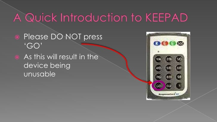 A Quick Introduction to KEEPAD<br />Please DO NOT press 'GO'<br />As this will result in the device being unusable<br />