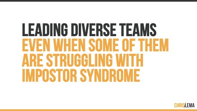 LEADING DIVERSE TEAMS EVEN WHEN SOME OF THEM ARE STRUGGLING WITH IMPOSTOR SYNDROME